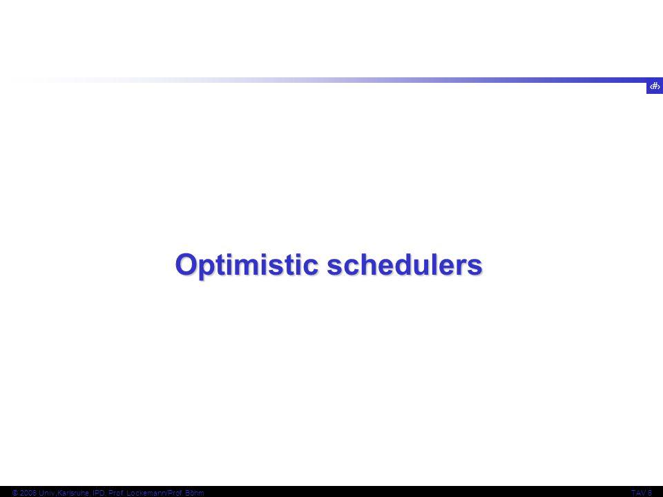 127 © 2006 Univ,Karlsruhe, IPD, Prof. Lockemann/Prof. BöhmTAV 6 Optimistic schedulers