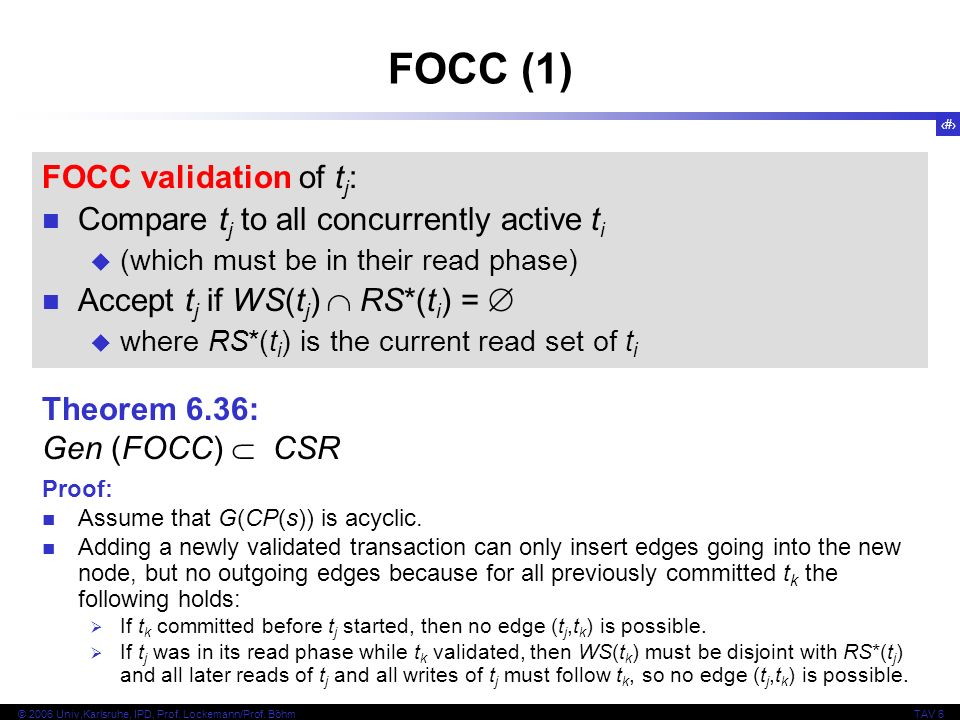 136 © 2006 Univ,Karlsruhe, IPD, Prof. Lockemann/Prof. BöhmTAV 6 FOCC (1) FOCC validation of t j : Compare t j to all concurrently active t i (which mu