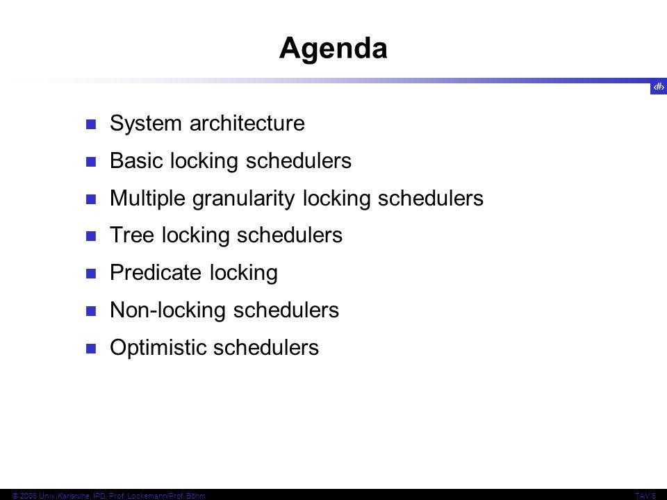 3 © 2006 Univ,Karlsruhe, IPD, Prof. Lockemann/Prof. BöhmTAV 6 System architecture