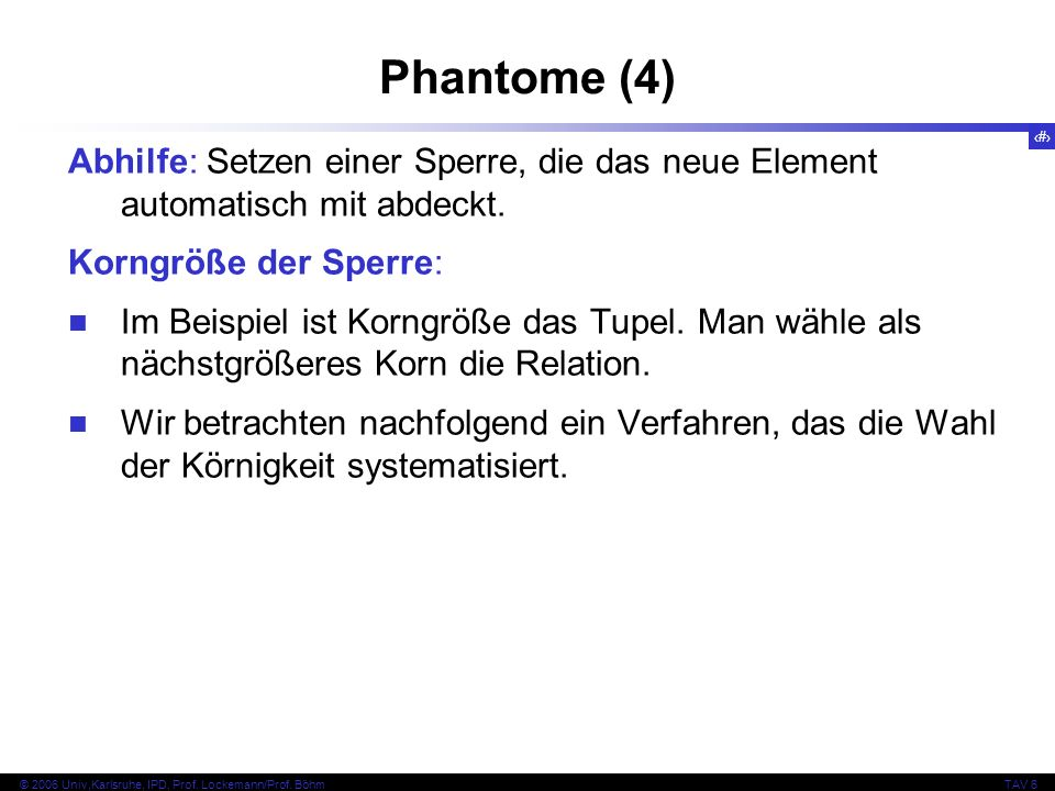 56 © 2006 Univ,Karlsruhe, IPD, Prof. Lockemann/Prof.