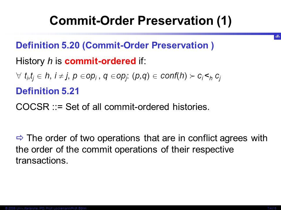 27 © 2006 Univ,Karlsruhe, IPD, Prof. Lockemann/Prof. BöhmTAV 5 Commit-Order Preservation (1) Definition 5.20 (Commit-Order Preservation ) History h is