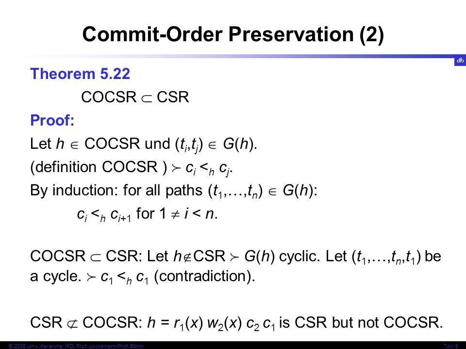 28 © 2006 Univ,Karlsruhe, IPD, Prof. Lockemann/Prof. BöhmTAV 5 Commit-Order Preservation (2) Theorem 5.22 COCSR CSR Proof: Let h COCSR und (t i,t j )