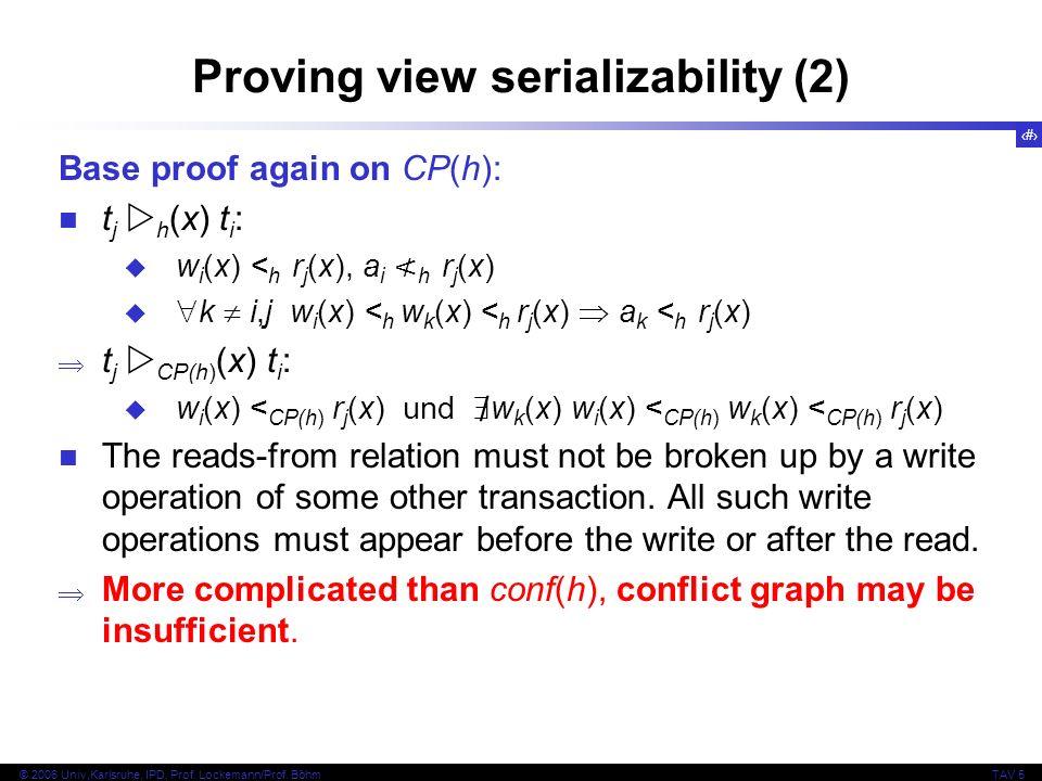 36 © 2006 Univ,Karlsruhe, IPD, Prof. Lockemann/Prof. BöhmTAV 5 Proving view serializability (2) Base proof again on CP(h): t j h (x) t i : w i (x) < h