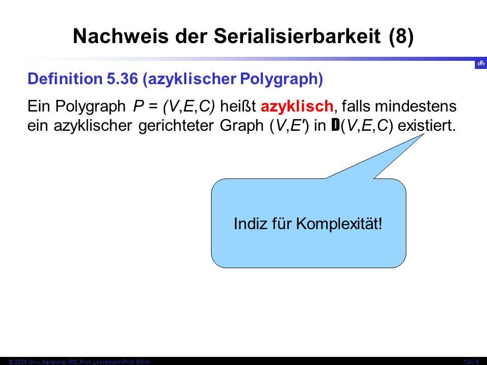 46 © 2006 Univ,Karlsruhe, IPD, Prof. Lockemann/Prof. BöhmTAV 5 Nachweis der Serialisierbarkeit (8) Definition 5.36 (azyklischer Polygraph) Ein Polygra