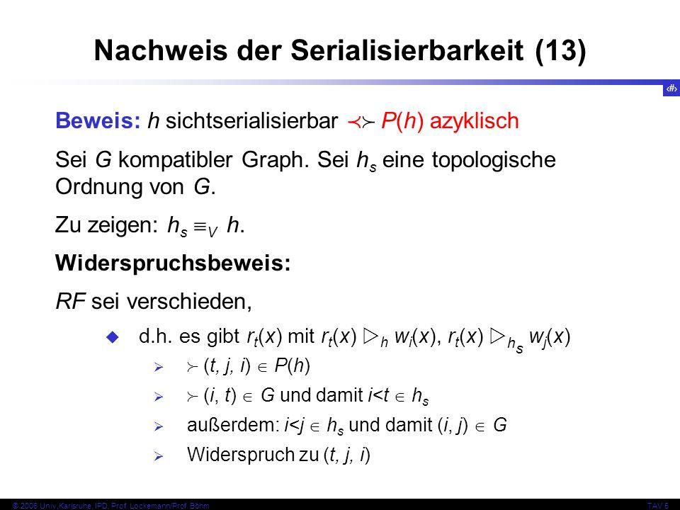51 © 2006 Univ,Karlsruhe, IPD, Prof. Lockemann/Prof. BöhmTAV 5 Nachweis der Serialisierbarkeit (13) Beweis: h sichtserialisierbar P(h) azyklisch Sei G