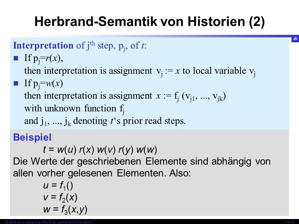 56 © 2006 Univ,Karlsruhe, IPD, Prof. Lockemann/Prof. BöhmTAV 5 Herbrand-Semantik von Historien (2) Interpretation of j th step, p j, of t: If p j =r(x