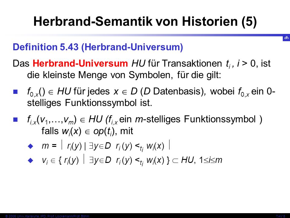 59 © 2006 Univ,Karlsruhe, IPD, Prof. Lockemann/Prof. BöhmTAV 5 Herbrand-Semantik von Historien (5) Definition 5.43 (Herbrand-Universum) Das Herbrand-U