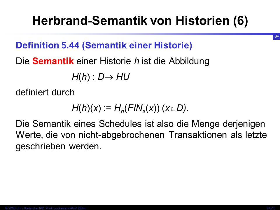 60 © 2006 Univ,Karlsruhe, IPD, Prof. Lockemann/Prof. BöhmTAV 5 Herbrand-Semantik von Historien (6) Definition 5.44 (Semantik einer Historie) Die Seman