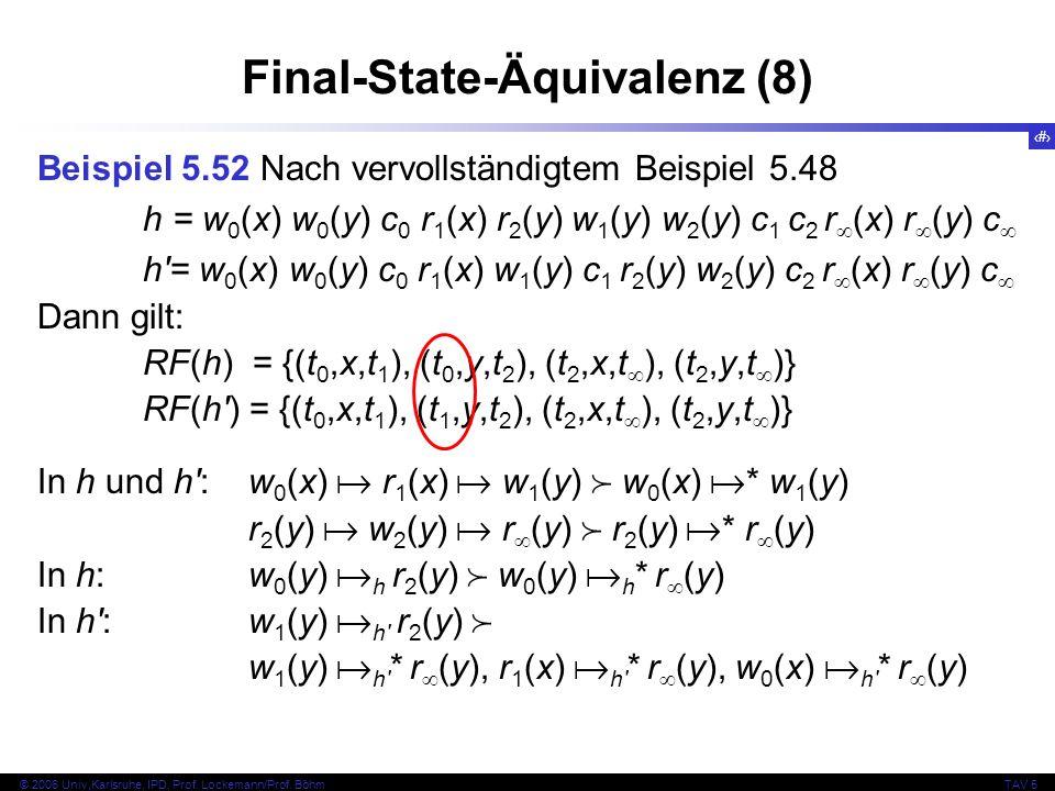 68 © 2006 Univ,Karlsruhe, IPD, Prof. Lockemann/Prof. BöhmTAV 5 Final-State-Äquivalenz (8) Beispiel 5.52 Nach vervollständigtem Beispiel 5.48 h = w 0 (