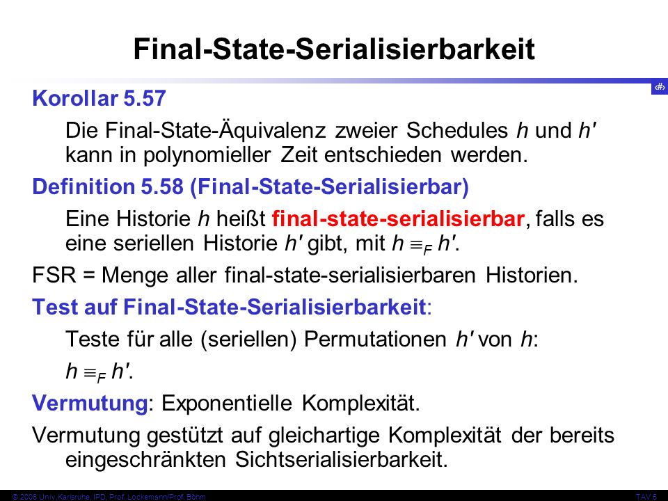 76 © 2006 Univ,Karlsruhe, IPD, Prof. Lockemann/Prof. BöhmTAV 5 Final-State-Serialisierbarkeit Korollar 5.57 Die Final-State-Äquivalenz zweier Schedule