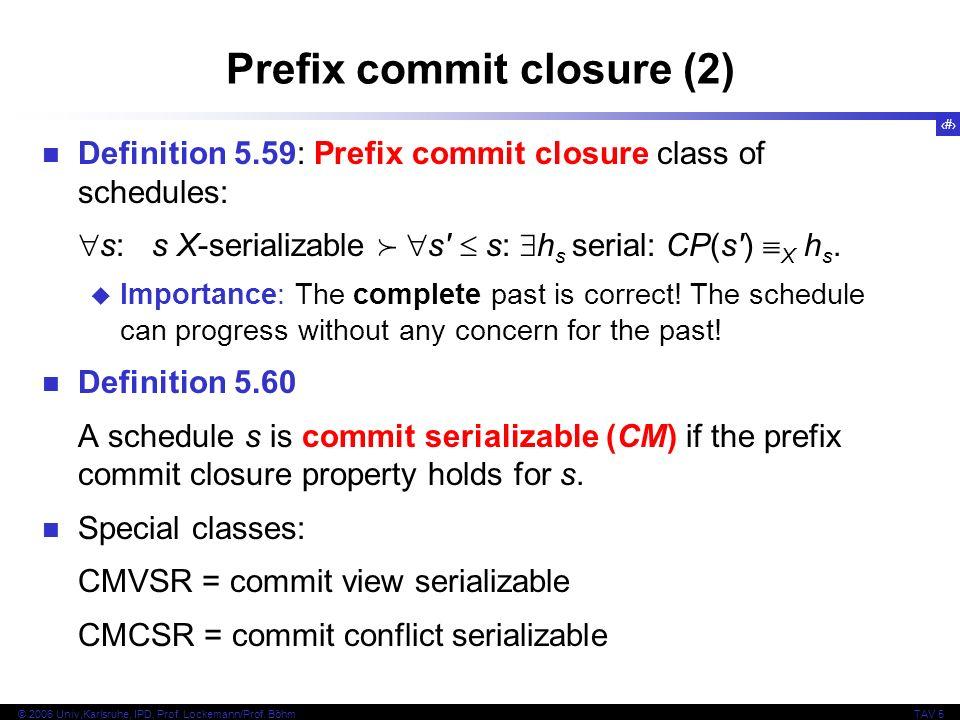 79 © 2006 Univ,Karlsruhe, IPD, Prof. Lockemann/Prof. BöhmTAV 5 Prefix commit closure (2) Definition 5.59: Prefix commit closure class of schedules: s: