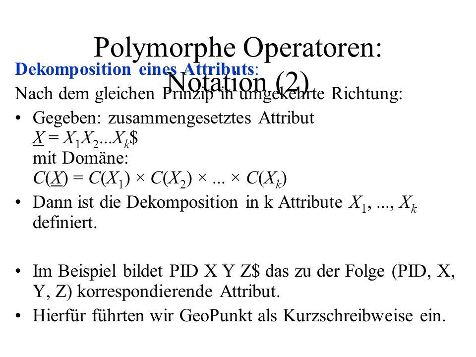 Polymorphe Operatoren: Notation (2) Dekomposition eines Attributs: Nach dem gleichen Prinzip in umgekehrte Richtung: Gegeben: zusammengesetztes Attrib
