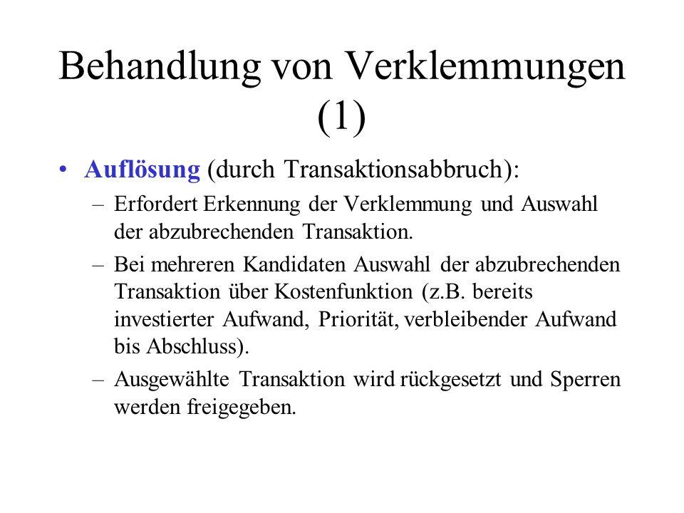 Behandlung von Verklemmungen (1) Auflösung (durch Transaktionsabbruch): –Erfordert Erkennung der Verklemmung und Auswahl der abzubrechenden Transaktion.