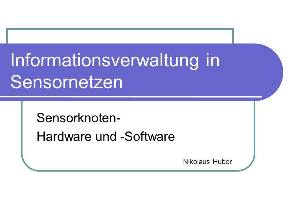 Informationsverwaltung in Sensornetzen Sensorknoten- Hardware und -Software Nikolaus Huber