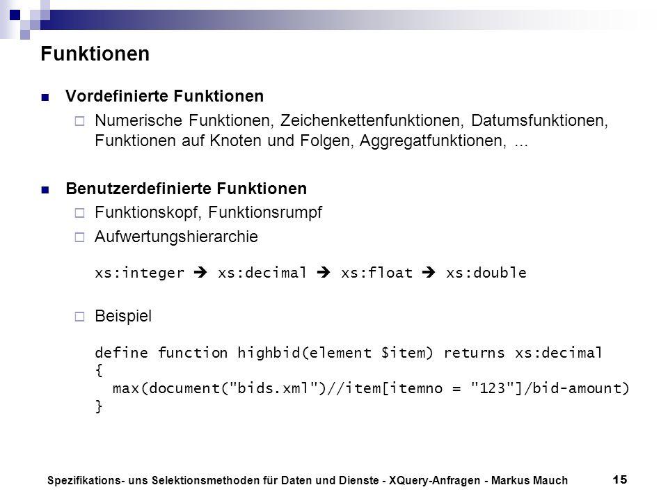 Spezifikations- uns Selektionsmethoden für Daten und Dienste - XQuery-Anfragen - Markus Mauch15 Funktionen Vordefinierte Funktionen Numerische Funktio