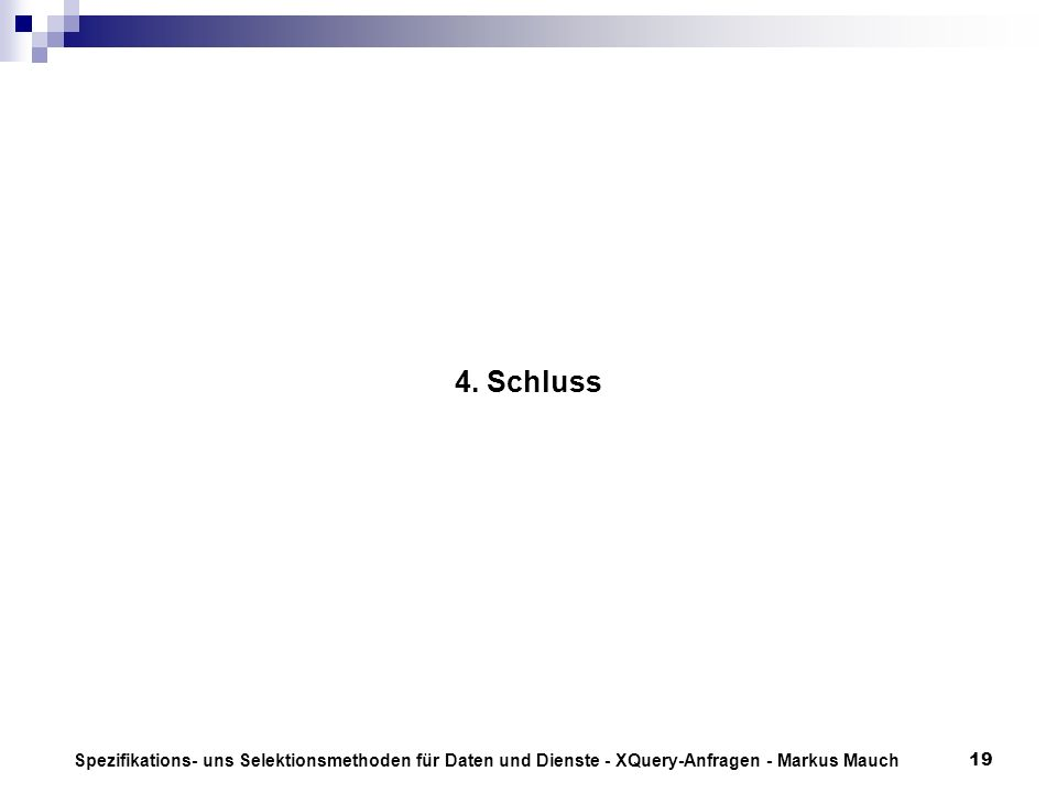 Spezifikations- uns Selektionsmethoden für Daten und Dienste - XQuery-Anfragen - Markus Mauch19 4.