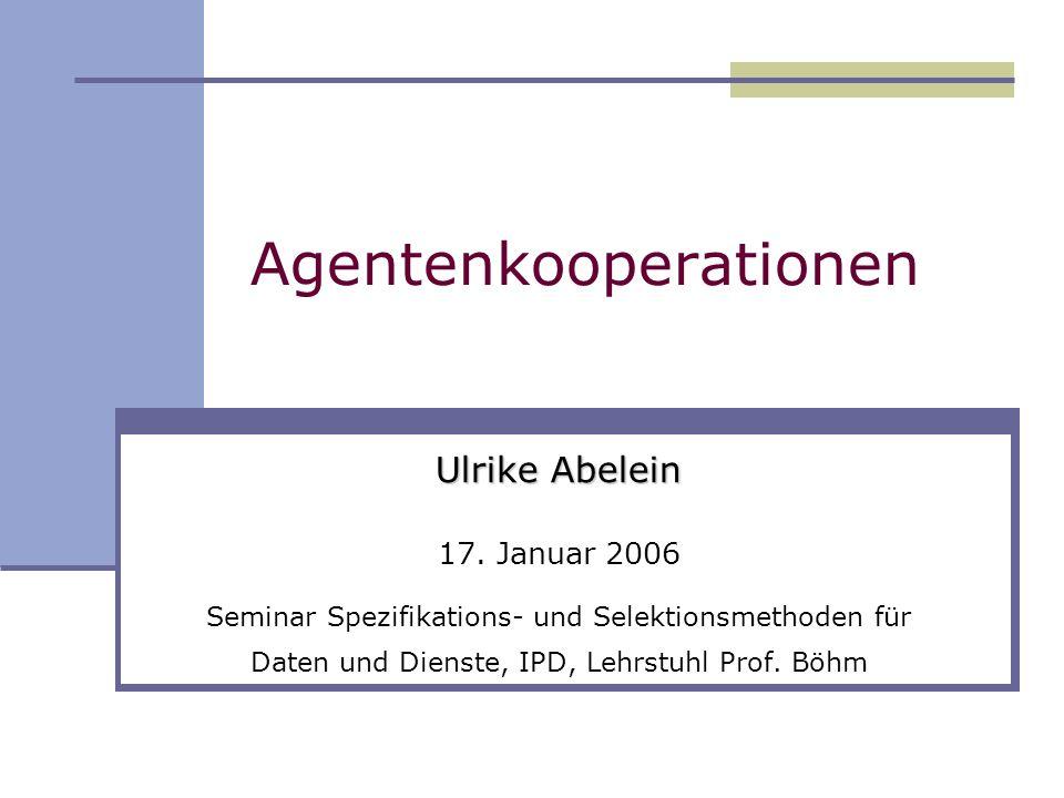 17. Januar 2006 Agentenkooperationen Ulrike Abelein 2 Was sind Agenten ?