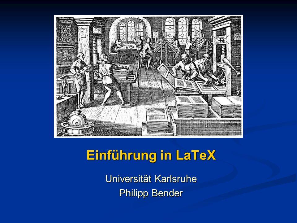 Einführung in LaTeX Universität Karlsruhe Philipp Bender