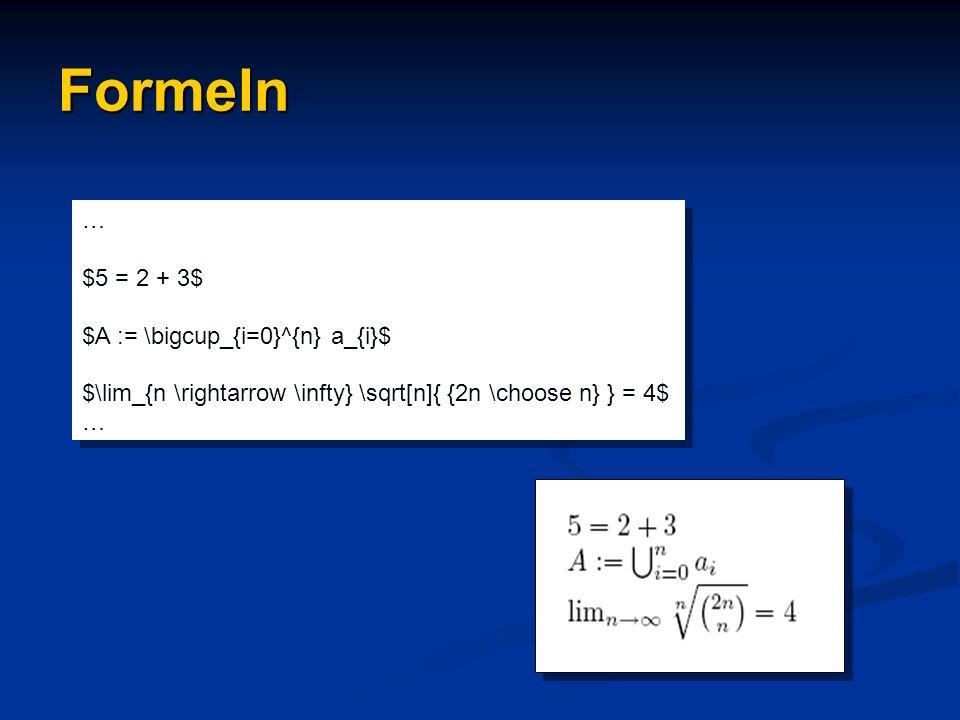 Formeln $5 = 2 + 3$ $A := \bigcup_{i=0}^{n} a_{i}$ $\lim_{n \rightarrow \infty} \sqrt[n]{ {2n \choose n} } = 4$ … $5 = 2 + 3$ $A := \bigcup_{i=0}^{n}