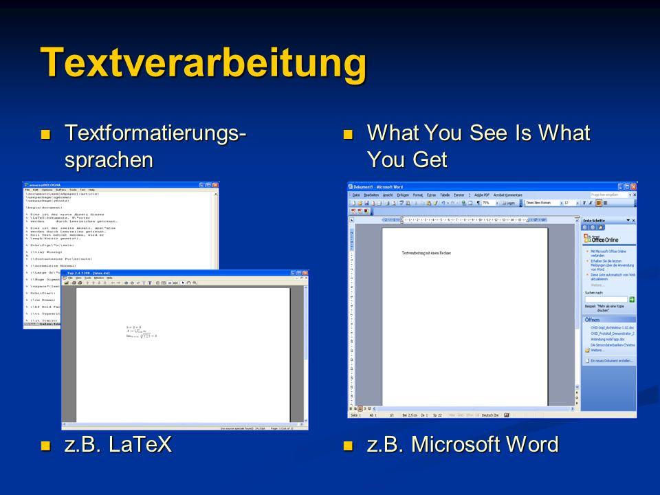 Textverarbeitung Textformatierungs- sprachen Textformatierungs- sprachen z.B. LaTeX z.B. LaTeX What You See Is What You Get z.B. Microsoft Word