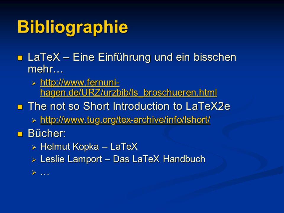 Bibliographie LaTeX – Eine Einführung und ein bisschen mehr… LaTeX – Eine Einführung und ein bisschen mehr… http://www.fernuni- hagen.de/URZ/urzbib/ls