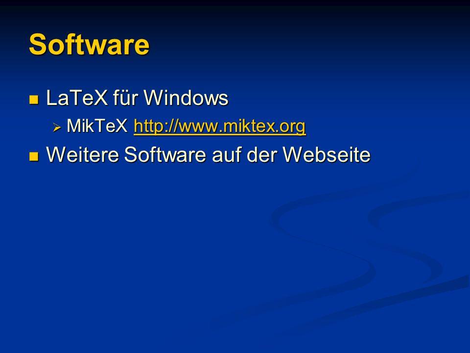 Software LaTeX für Windows LaTeX für Windows MikTeX http://www.miktex.org MikTeX http://www.miktex.orghttp://www.miktex.org Weitere Software auf der W