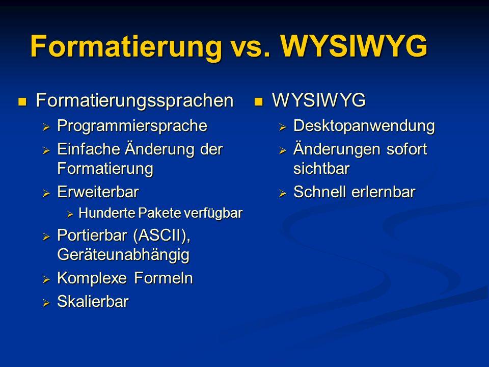 Formatierung vs. WYSIWYG Formatierungssprachen Formatierungssprachen Programmiersprache Programmiersprache Einfache Änderung der Formatierung Einfache