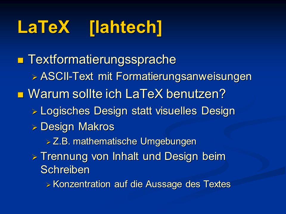 LaTeX [lahtech] Textformatierungssprache Textformatierungssprache ASCII-Text mit Formatierungsanweisungen ASCII-Text mit Formatierungsanweisungen Waru