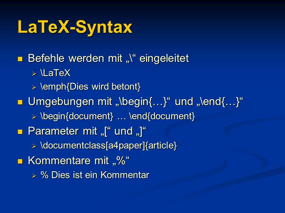 LaTeX-Syntax Befehle werden mit \ eingeleitet Befehle werden mit \ eingeleitet \LaTeX \LaTeX \emph{Dies wird betont} \emph{Dies wird betont} Umgebunge