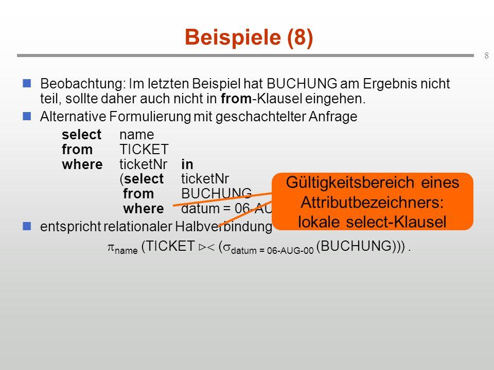 8 Beispiele (8) Beobachtung: Im letzten Beispiel hat BUCHUNG am Ergebnis nicht teil, sollte daher auch nicht in from-Klausel eingehen.
