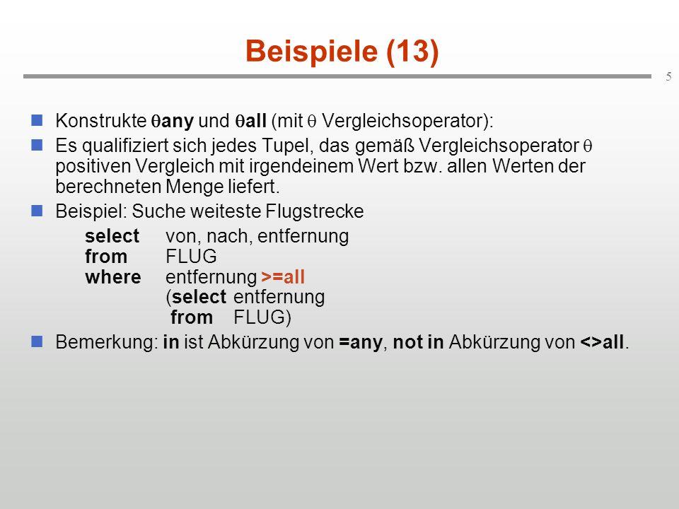 5 Beispiele (13) Konstrukte any und all (mit Vergleichsoperator): Es qualifiziert sich jedes Tupel, das gemäß Vergleichsoperator positiven Vergleich mit irgendeinem Wert bzw.