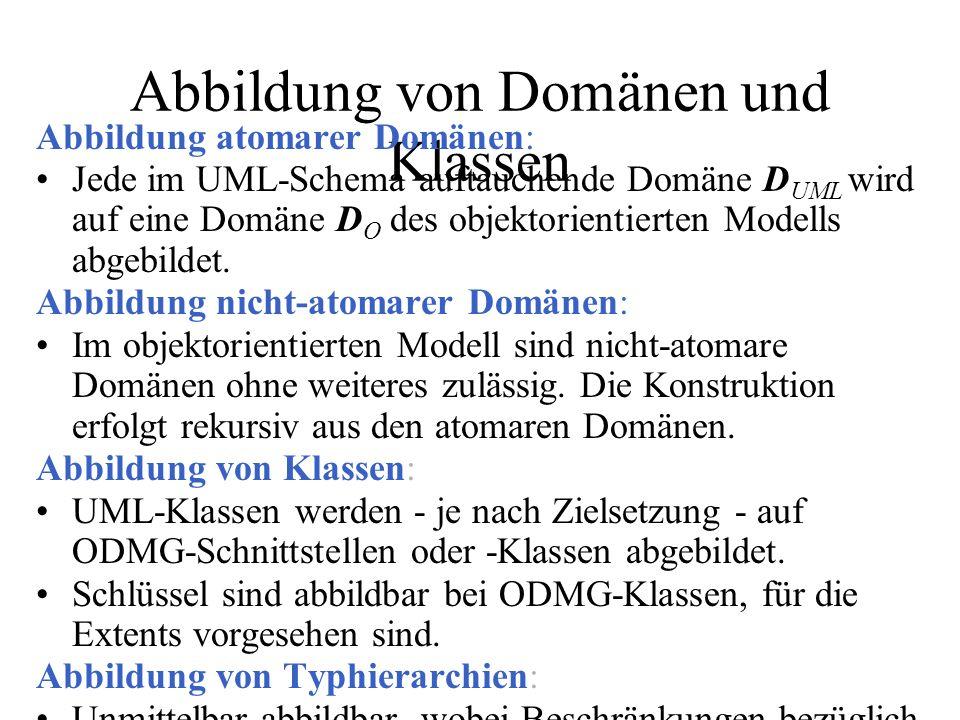 Abbildung von Domänen und Klassen Abbildung atomarer Domänen: Jede im UML-Schema auftauchende Domäne D UML wird auf eine Domäne D O des objektorientierten Modells abgebildet.