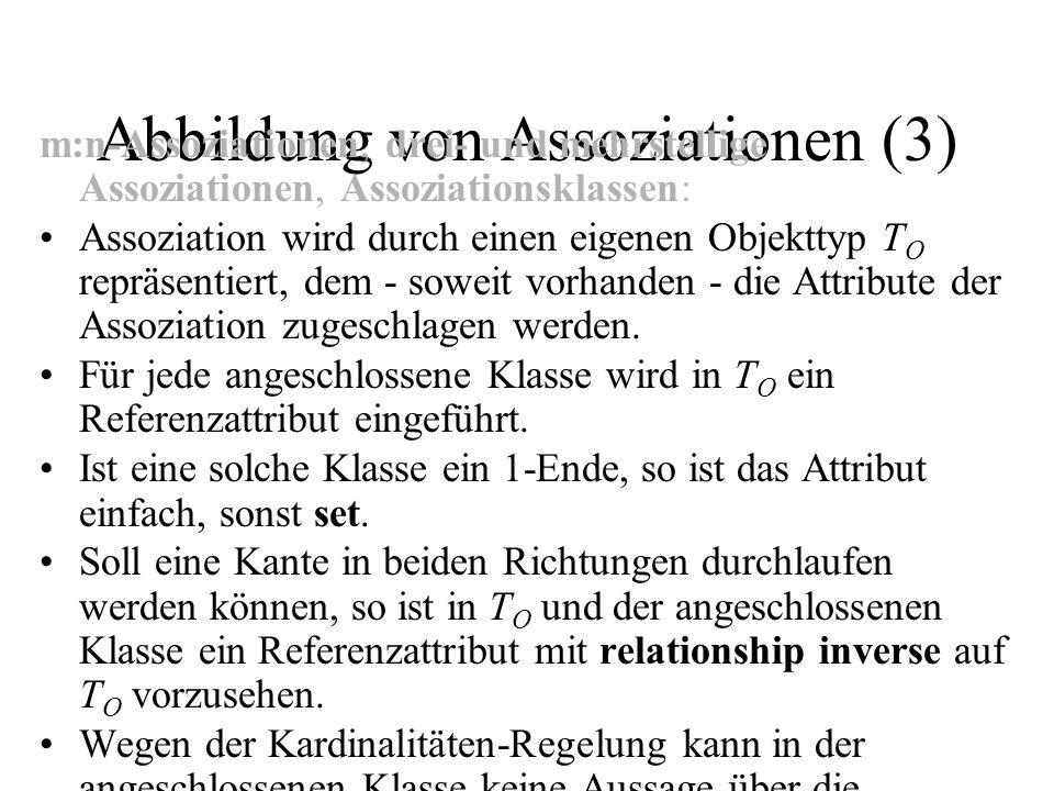 Abbildung von Assoziationen (3) m:n-Assoziationen, drei- und mehrstellige Assoziationen, Assoziationsklassen: Assoziation wird durch einen eigenen Obj