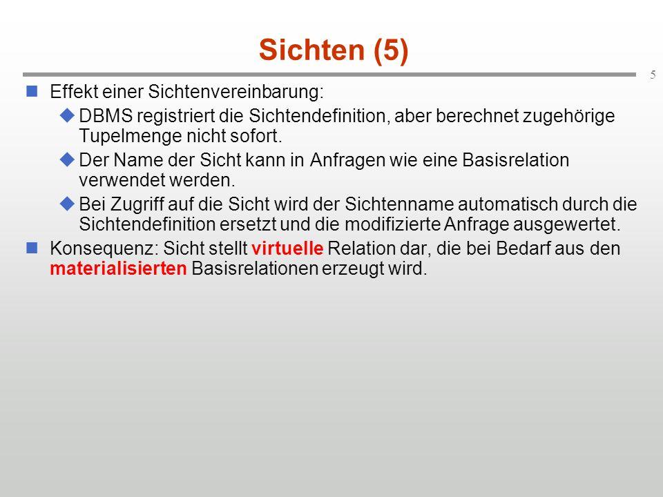 5 Sichten (5) Effekt einer Sichtenvereinbarung: DBMS registriert die Sichtendefinition, aber berechnet zugehörige Tupelmenge nicht sofort. Der Name de