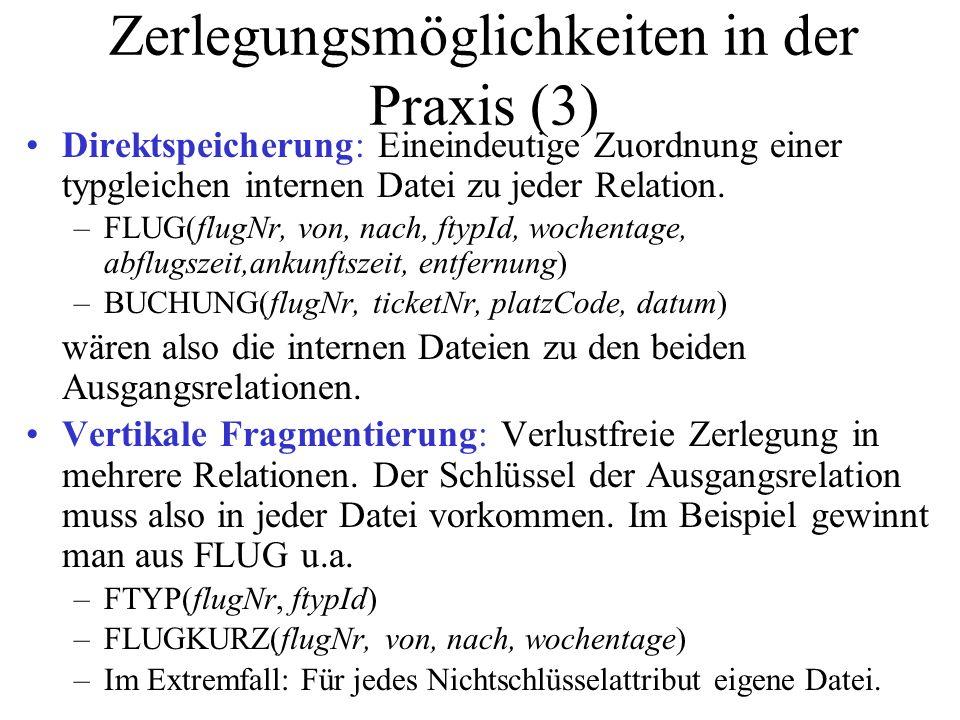 Zerlegungsmöglichkeiten in der Praxis (4) Horizontale Fragmentierung: Zerlegung in mehrere Relationen durch Selektion.