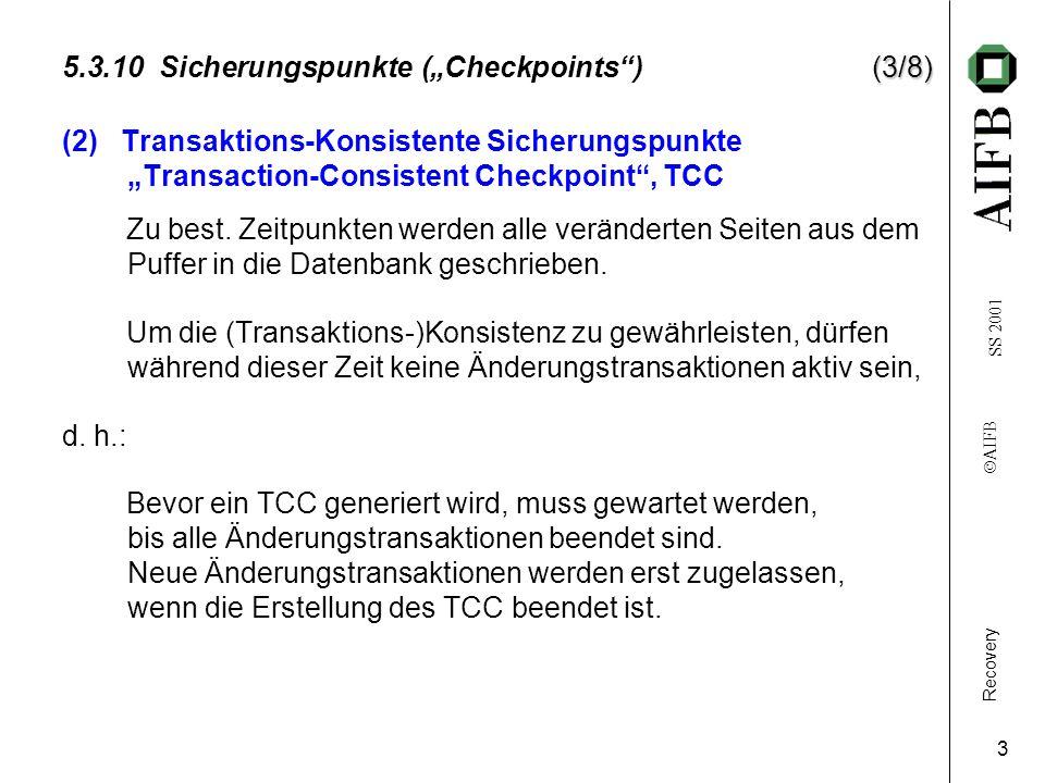 Recovery AIFB SS 2001 3 (3/8) 5.3.10 Sicherungspunkte (Checkpoints) (3/8) (2) Transaktions-Konsistente Sicherungspunkte Transaction-Consistent Checkpoint, TCC Zu best.