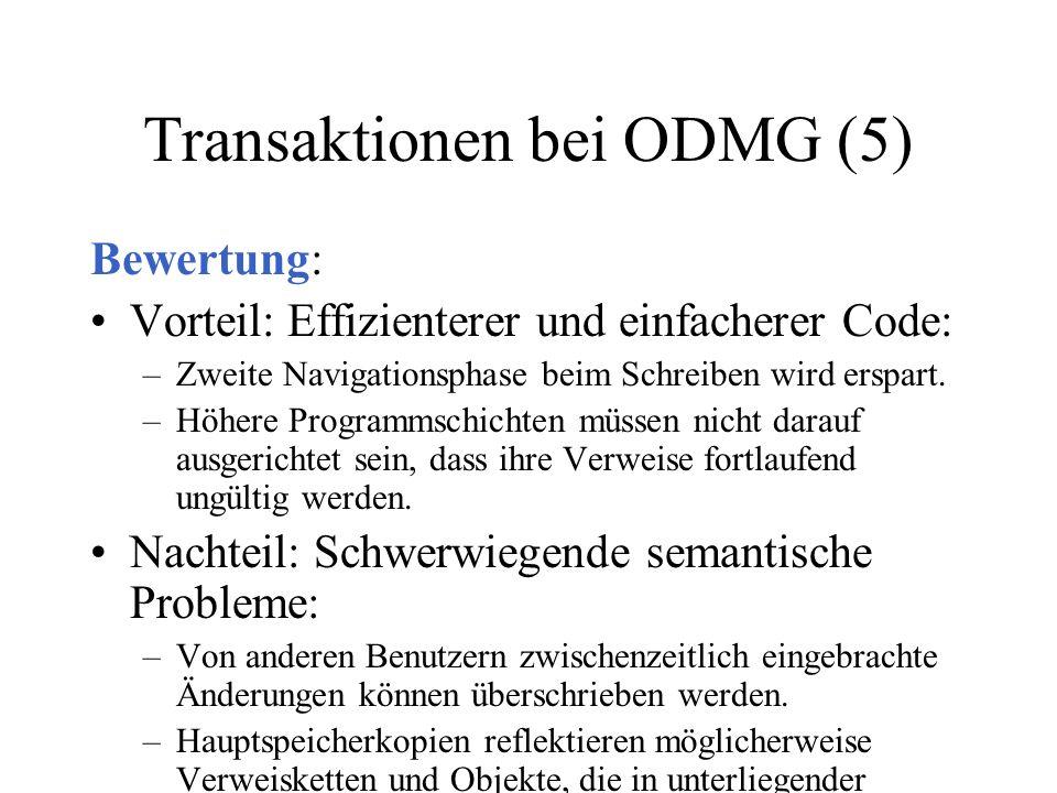 Transaktionen bei ODMG (5) Bewertung: Vorteil: Effizienterer und einfacherer Code: –Zweite Navigationsphase beim Schreiben wird erspart. –Höhere Progr