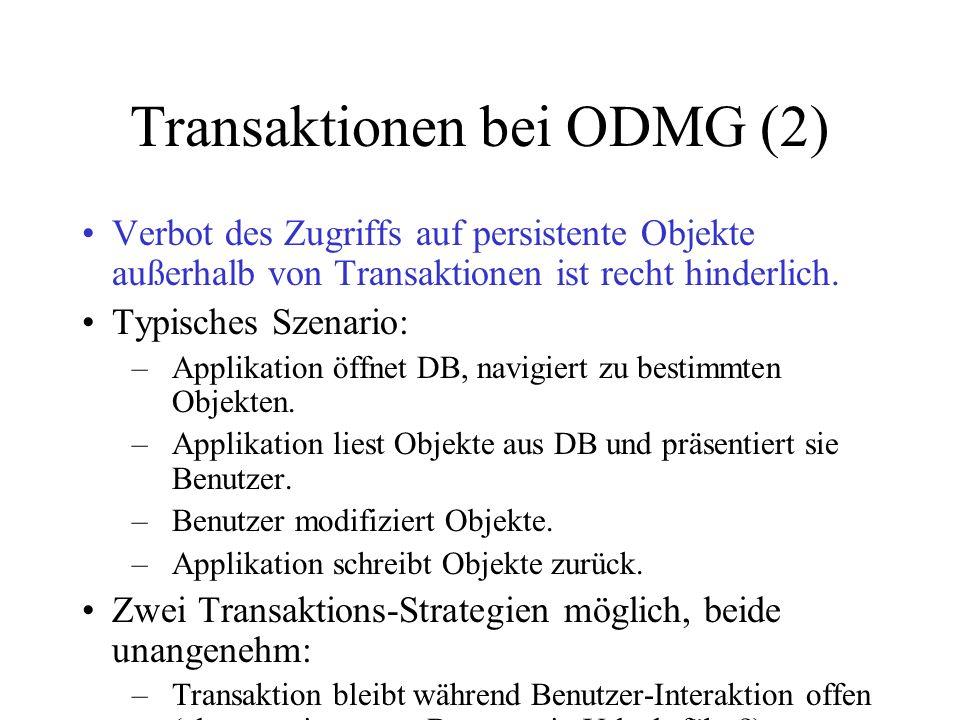 Transaktionen bei ODMG (2) Verbot des Zugriffs auf persistente Objekte außerhalb von Transaktionen ist recht hinderlich. Typisches Szenario: –Applikat