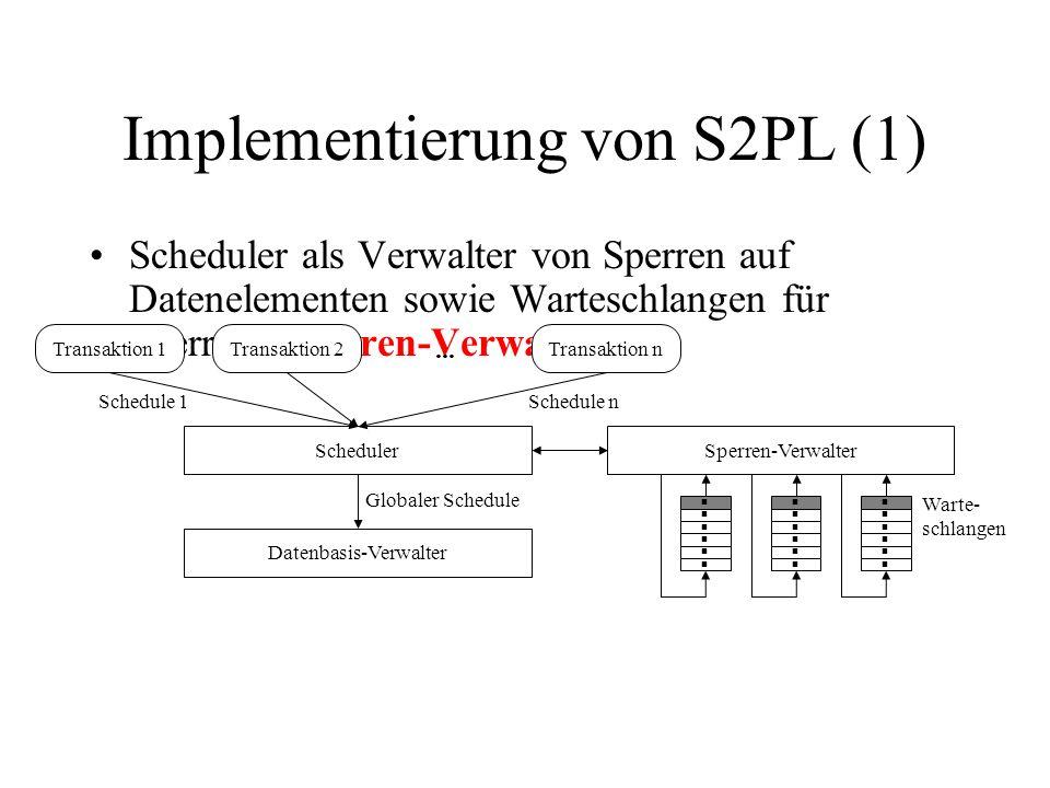 Implementierung von S2PL (1) Scheduler als Verwalter von Sperren auf Datenelementen sowie Warteschlangen für Sperren (Sperren-Verwalter).