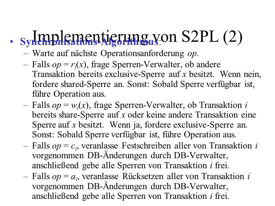 Implementierung von S2PL (2) Synchronisations-Algorithmus: –Warte auf nächste Operationsanforderung op.