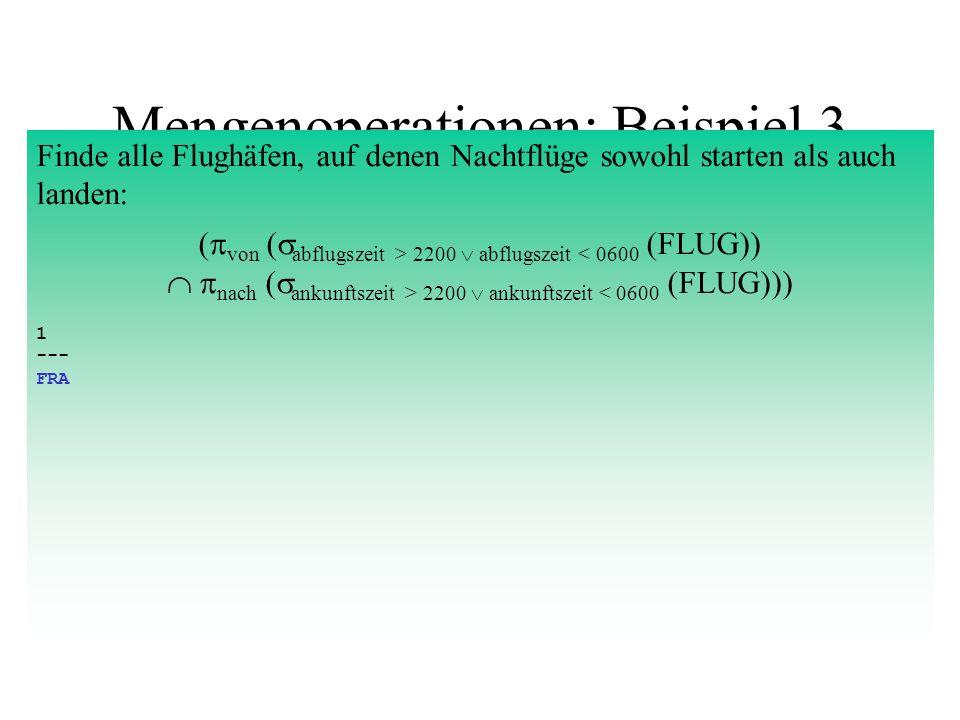 Mengenoperationen: Beispiel 4 Einfügen eines neuen Flugs: FLUG = FLUG { flugNr: LH6024 , von: FRA , nach: JFK , ftypId: 747 , wochentage: MDMFSS , abflugszeit: 1000, ankunftszeit: 1200, entfernung: 6188 } Löschen analog via \.