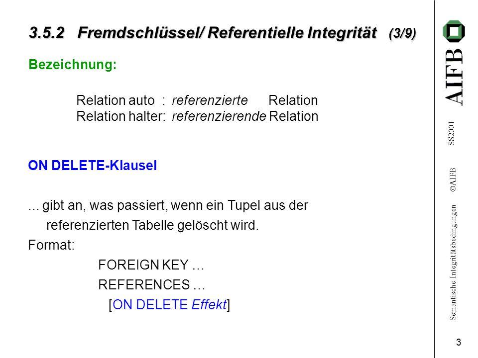 Semantische Integritätsbedingungen AIFB SS2001 3 3.5.2 Fremdschlüssel/ Referentielle Integrität (3/9) Bezeichnung: Relation auto :referenzierte Relati
