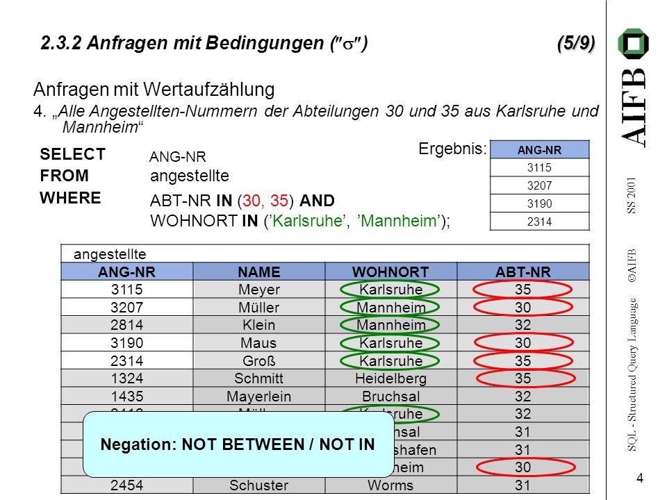 SQL - Structured Query Language AIFB SS 2001 4 (5/9) 2.3.2 Anfragen mit Bedingungen ( )(5/9) Anfragen mit Wertaufzählung 4.