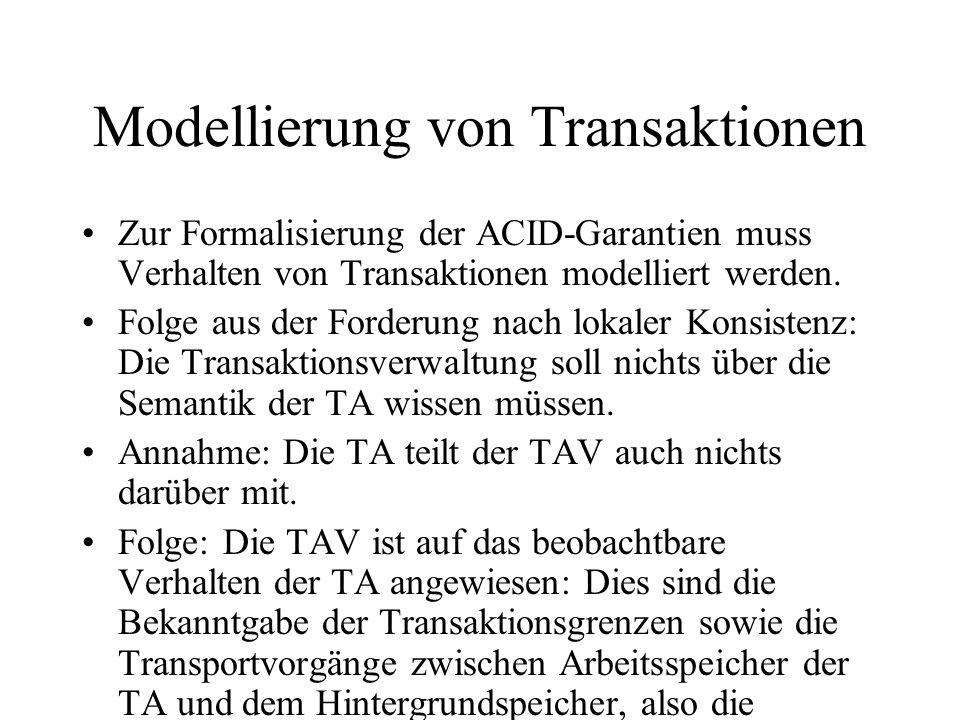 Modellierung von Transaktionen Zur Formalisierung der ACID-Garantien muss Verhalten von Transaktionen modelliert werden.