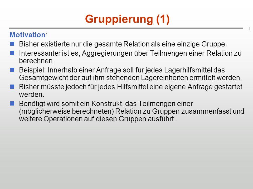 2 Gruppierung (2) Erweiterung des syntaktischen Rahmens : selectA 1, A 2, …, A n fromR 1, R 2, …, R m wherebedingung w group byB 1, B 2, …,B p havingbedingung G ;