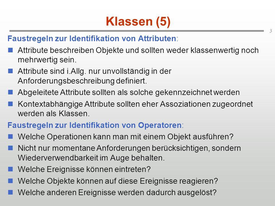 3 Klassen (5) Faustregeln zur Identifikation von Attributen: Attribute beschreiben Objekte und sollten weder klassenwertig noch mehrwertig sein. Attri