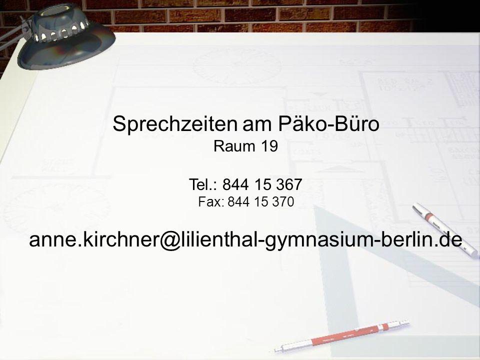 Sprechzeiten am Päko-Büro Raum 19 Tel.: 844 15 367 Fax: 844 15 370 anne.kirchner@lilienthal-gymnasium-berlin.de