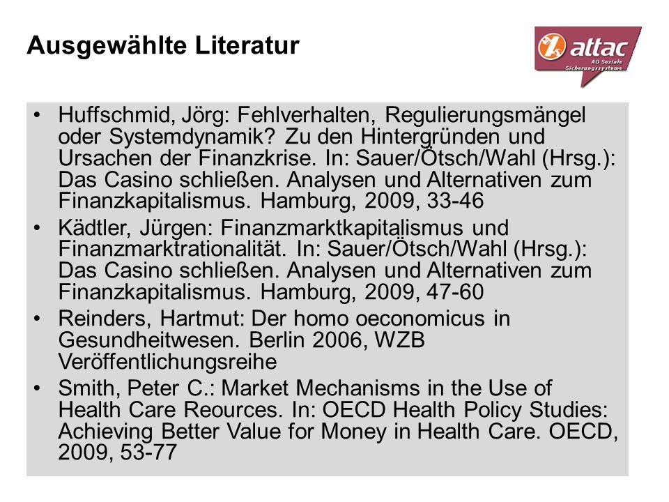 Ausgewählte Literatur Huffschmid, Jörg: Fehlverhalten, Regulierungsmängel oder Systemdynamik? Zu den Hintergründen und Ursachen der Finanzkrise. In: S