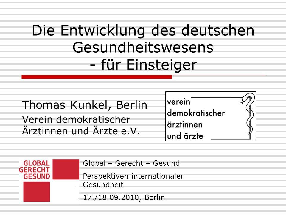 Die Entwicklung des deutschen Gesundheitswesens - für Einsteiger Thomas Kunkel, Berlin Verein demokratischer Ärztinnen und Ärzte e.V. Global – Gerecht
