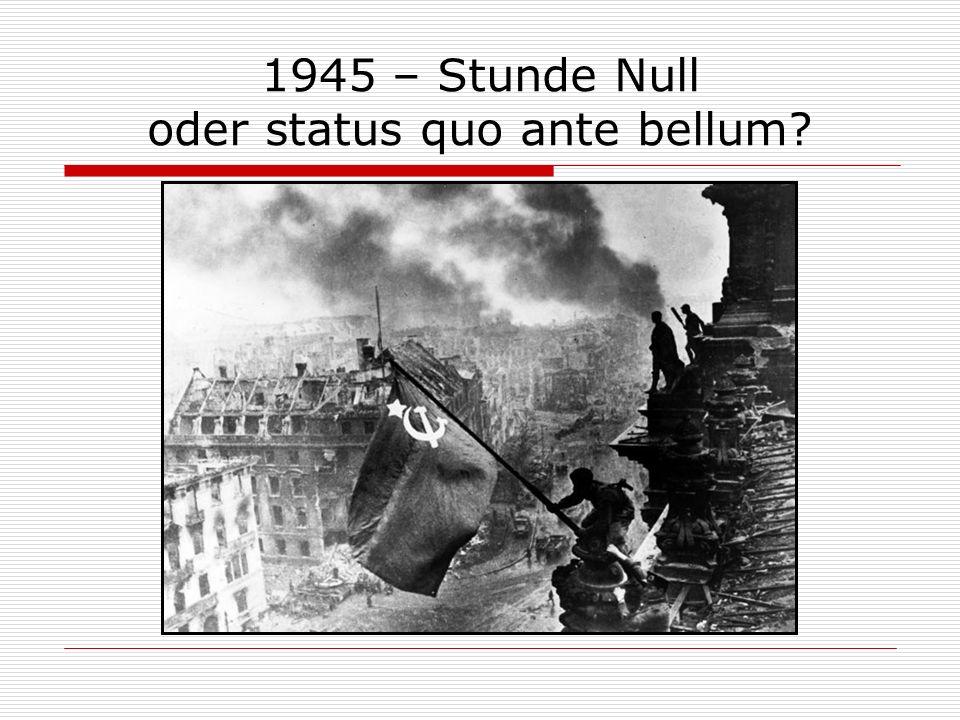 1945 – Stunde Null oder status quo ante bellum?
